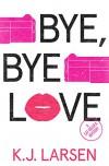 Bye, Bye Love: A Cat DeLuca Mystery (Cat DeLuca Mysteries Book 4) - K J Larsen