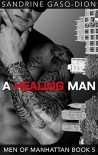 A Healing Man (Men of Manhattan Book 5) - Sandrine Gasq-Dion