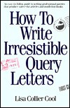 How to Write Irresistable Query Letters - Lisa Collier Cool