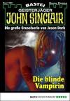John Sinclair - Folge 1985: Die blinde Vampirin - Jason Dark