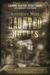 America's Most Haunted Hotels: Checking in with Uninvited Guests - Jamie Davis Whitmer