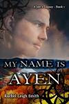 My Name Is A'yen (A'yen's Legacy Book 1) - Rachel Leigh Smith