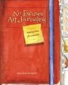 No Excuses Art Journaling: Making Time for Creativity - Gina Armfield