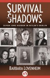 Survival in the Shadows: Seven Jews Hidden in Hitler's Berlin - Barbara Lovenheim
