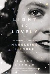 A Light So Lovely: The Spiritual Legacy of Madeline L'Engle - Sarah Arthur