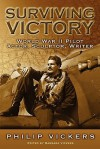 Surviving Victory: World War II Pilot, Actor, Sculptor, Writer - Philip Vickers, Barbara Vickers, Helen Wagner Vickers