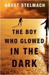 The Boy Who Glowed in the Dark - Orest Stelmach