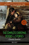 Charles Dickens: The Complete Christmas Books and Stories [A Christmas Carol, The Chimes, A Christmas Tree, The Cricket on the Hearth, etc] (Book House) - Charles Dickens