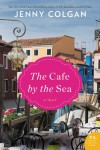 The Cafe by the Sea: A Novel - Jenny Colgan