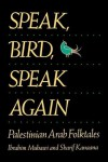Speak, Bird, Speak Again: Palestinian Arab Folktales by Muhawi, Ibrahim, Kanaana, Sharif (1989) Paperback - Ibrahim,  Kanaana,  Sharif Muhawi