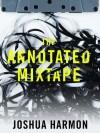 The Annotated Mixtape - Joshua Harmon