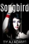 Songbird - A.J. Adams