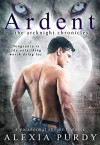 Ardent (The ArcKnight Chronicles #1) (A Paranormal Shifter Romance) - Alexia Purdy