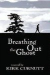 Breathing Out the Ghost - Kirk Curnutt