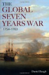 The Global Seven Years War, 1754-1763: Britain and France in a Great Power Contest - Daniel A. Baugh