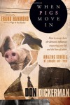 When Pigs Move In: How to Sweep Clean the Demonic Influences Impacting Your Life and the Lives of Others - Don Dickerman