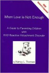 When Love Is Not Enough: A Guide to Parenting With RAD-Reactive Attachment Disorder - Nancy L. Thomas