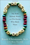 Ask Me Why I Hurt: The Kids Nobody Wants and the Doctor Who Heals Them - Randy Christensen, Rene Denfeld