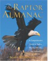 The Raptor Almanac: A Comprehensive Guide to Eagles, Hawks, Falcons, and Vultures - Scott Weidensaul