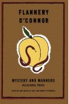 Mystery and Manners: Occasional Prose - Flannery O'Connor, Robert Fitzgerald, Sally Fitzgerald