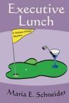 Executive Lunch: A Sedona O'Hala Mystery - Maria E Schneider