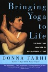 Bringing Yoga to Life: The Everyday Practice of Enlightened Living - Donna Farhi