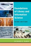 Foundations of Library and Information Science, Third Edition - Richard E. Rubin