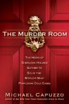 The Murder Room: The Heirs of Sherlock Holmes Gather to Solve the World's Most Perplexing Cold Cases - Michael Capuzzo