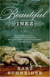Beautiful Inez: A Novel - Bart Schneider