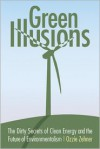Green Illusions: The Dirty Secrets of Clean Energy and the Future of Environmentalism -