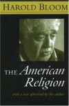 The American Religion: The Emergence of The Post-Christian Nation - Harold Bloom