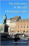 Strasbourg A World Heritage Site: Travel guide Strasbourg, Grande Ile - 2016 - Jérôme Sabatier