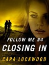 Follow Me #4: Closing In - Cara Lockwood