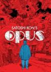 Satoshi Kon's Opus - Satoshi Kon, Zack Davisson