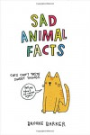 Sad Animal Facts - Brooke Barker