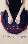 Halbes Leben: Roman - Mats Strandberg