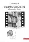 Krytyka fotografii. Jak rozumieć obrazy - Terry Barrett, Jakub Jedliński