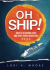 Oh Ship!: Tales of a Cruising Chick and Other Travel Adventures - Lori A. Moore