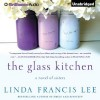 The Glass Kitchen - Linda Francis Lee, Julia Whelan