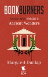 Bookburners: Ancient Wonders (Season 1, Episode 9) - Mur Lafferty, Max Gladstone, Margaret Dunlap, Brian Francis Slattery