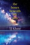 The Bones Beneath My Skin - T.J. Klune