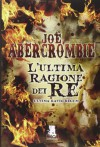 L'ultima ragione dei re. Ultima ratio regum - Joe Abercrombie, B. Tavani