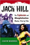 Jack Hill: The Exploitation and Blaxploitation Master, Film by Film - Calum Waddell