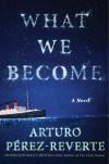 What We Become: A Novel - Nick Caistor, Arturo Pérez-Reverte
