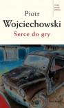 Serce do gry - Piotr Wojciechowski