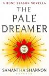 The Pale Dreamer: A Bone Season novella (The Bone Season) - Samantha Shannon