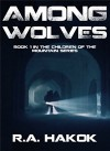 AMONG WOLVES: Book 1 in the Children Of The Mountain series - R.A. Hakok