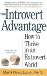 The Introvert Advantage: How to Thrive in an Extrovert World - Marti Olsen Laney