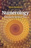 Numerology: Dancing the Spiral of Time - Elen Sentier
