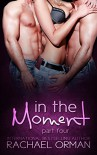 In The Moment: Part Four (Moments Book 4) - Rachael Orman